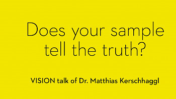 Oct. 2018: Does your sample tell the truth? VISION Talk by Dr Matthias Kerschhaggl